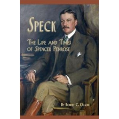 Speck: The Life and Times of Spencer Penrose