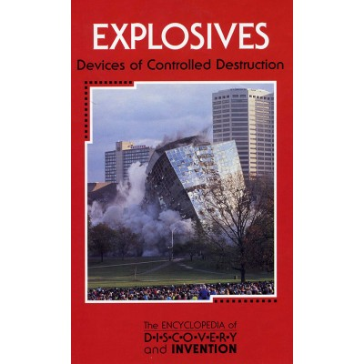 The Encyclopedia of Discovery and Invention: Explosives Devices of Controlled Destruction
