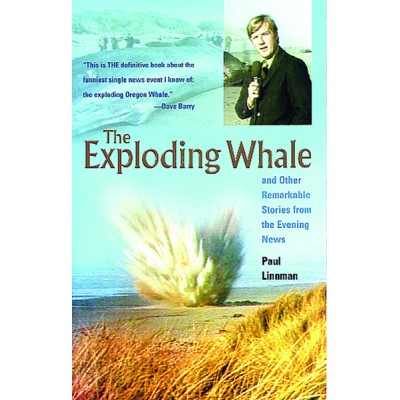 The Exploding Whale and Other Remarkable Stories from the Evening News